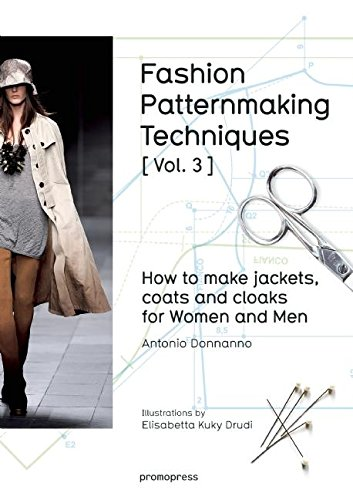 Fashion Patternmaking Techniques [Vol. 3]: How to make jackets, coats and cloaks for Women and Men por Antonio Donnanno