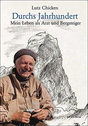 Durchs Jahrhundert: Mein Leben als Arzt und Bergsteiger