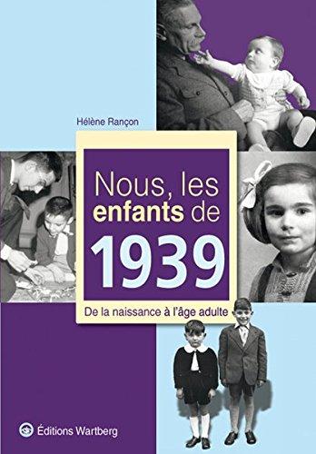 Nous, les enfants de 1939 : De la naissance à l'âge adulte par Hélène Rancon