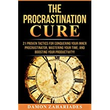 The Procrastination Cure: 21 Proven Tactics For Conquering Your Inner Procrastinator, Mastering Your Time, And Boosting Your Productivity!