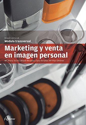 Marketing y venta en imagen personal (CFGM ESTÉTICA Y BELLEZA) por M. Recasens, S. Torralba, M. P. Giménez M. T. Tocino