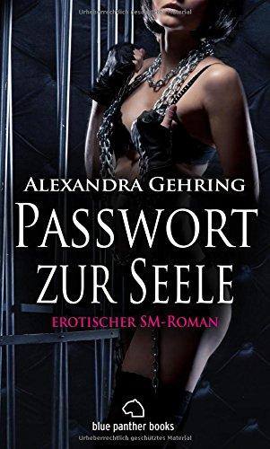 Passwort zur Seele | Erotischer SM-Roman übers Loslassen ... Zulassen ... sich fallen lassen ...