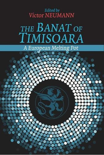 The Banat of Timisoara : A European Melting Pot par Victor Neumann