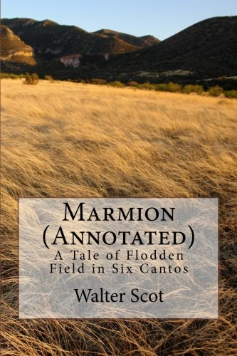 Marmion (Annotated): A Tale of Flodden Field in Six Cantos