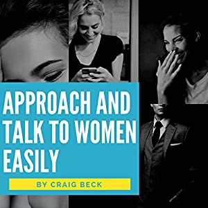 Approach and talk to women easily the how to talk to girls approach and talk to women easily the how to talk to girls masterclass audio download amazon craig beck craig beck media books ccuart Gallery
