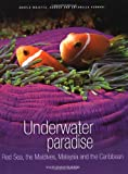 Underwater Paradise: Red Sea, the Maldives, Malaysia and the Carribean (Secret of the Sea)