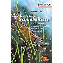 Kuss Des Schnabeltiers: Und 60 Weitere Irrwitzige Geschichten Aus Natur Und Wissenschaft (Erlebnis Wissenschaft)