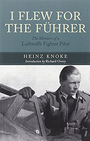 Heinz Knoke - I Flew For The Fuhrer: The Memoirs