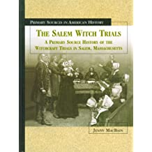 The Salem Witch Trials: A Primary Source History of the Witchcraft Trials in Salem, Massachusetts (Primary Sources in American History)