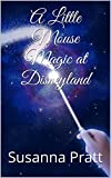 A Little Mouse Magic at Disneyland (English Edition)