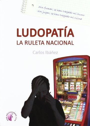 Ludopatía. La ruleta nacional (Ensayo)