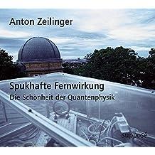 Spukhafte Fernwirkung. 2 CDs: Die Schönheit der Quantenphysik