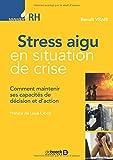 Stress aigu en situation de crise - Comment maintenir ses capacités de décision et d'action