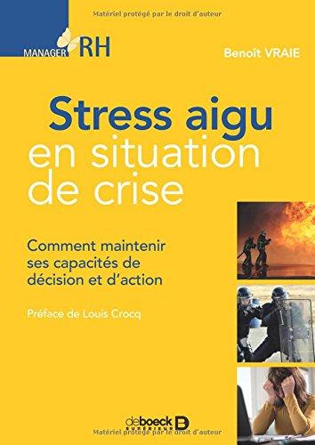 Stress aigu en situation de crise : Comment maintenir ses capacités de décision et d'action