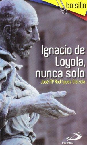 Ignacio de Loyola, nunca solo (Bolsillo) por José Maria Rodriguez Olaizola