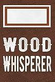 Wood whisperer: Liniertes Notizbuch, Journal, Tagebuch, Organizer, Planer