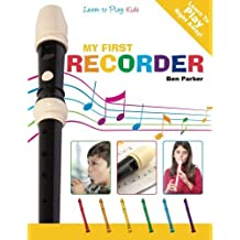 My First Recorder: Learn To Play: Kids by Ben Parker (2013-03-28)