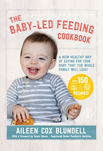 The Baby Led Feeding Cookbook: A new healthy way of eating for your baby that the whole family will love! (English Edition)