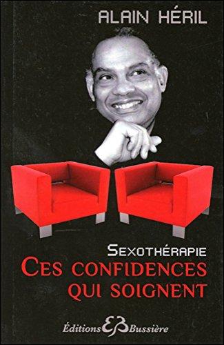 Ces confidences qui soignent : Sexothérapie par Alain Héril