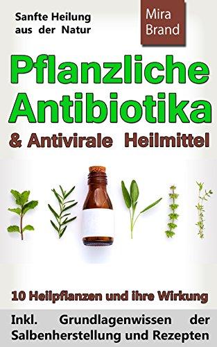 Kostenlos Samen (Pflanzliche Antibiotika & Antivirale Heilmittel: Sanfte Heilung aus der Natur (Inkl. Grundlagenwissen der Salbenherstellung und Rezepten))