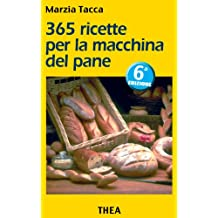 365 ricette per la macchina del pane (Italian Edition)