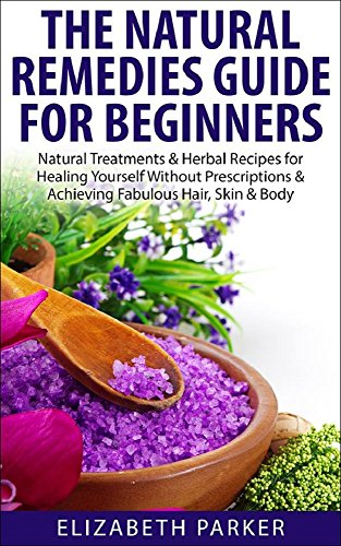 natural-remedies-guide-for-beginners-natural-treatments-herbal-recipes-for-healing-yourself-without-