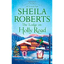 The Lodge on Holly Road (Life in Icicle Falls) by Sheila Roberts (2014-10-28)