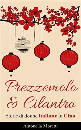Prezzemolo & Cilantro: Storie di donne italiane in Cina Prezzemolo & Cilantro: Storie di donne italiane in Cina 51yAgE69H0L