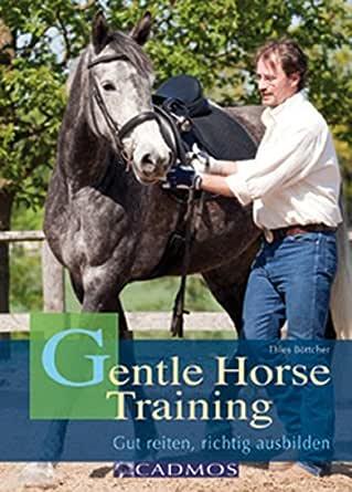 Gentle Horse Training Das Neue Konzept Fur Pferd Und Reiter Ausbildung Von Pferd Und Reiter Ebook Bottcher Thies Jochen Becker Amazon De Kindle Shop
