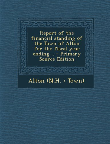 Report of the financial standing of the Town of Alton for the fiscal year ending