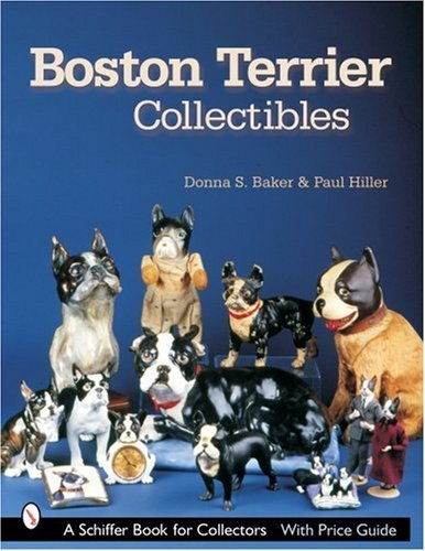 Boston Terrier Collectibles (Schiffer Book for Collectors Series) by Donna S. Baker (21-Jul-2003)