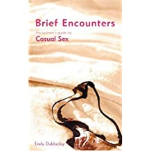 Brief Encounters - The Women's Guide to Casual Sex (English Edition)