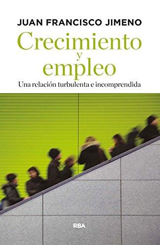 Crecimiento y empleo: Una relación turbulenta e incomprendida (ECONOMÍA) por JUAN F JIMENO SERRANO