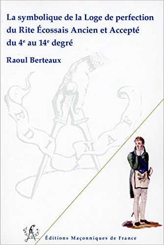 La symbolique de la Loge de perfection du REAA du 4è au 14è degré par Raoul Berteaux