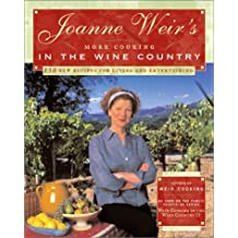 Joanne Weir's More Cooking in the Wine Country: 100 New Recipes for Living and Entertaining by Joanne Weir (2001-04-06)