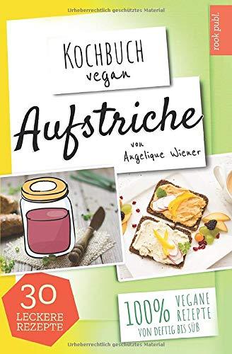 Aufstriche   Kochbuch Vegan: 30 leckere Rezepte   100% vegane Rezepte   Low Carb, Humus uvm. (Vegan Canning)