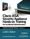Cisco ASA Security Appliance Hands-On Training for Accidental Administrator: Student Exercise Manual