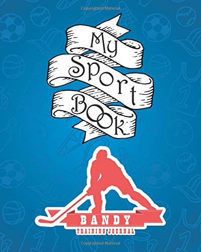 My sport book - Bandy training journal: 200 pages with 8