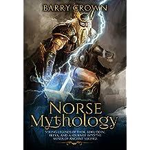 Norse Mythology: Viking Legends of Thor, Loki, Odin, Freyja, and a Journey into the Minds of Ancient Vikings (Viking Religion, Myths, Viking Stories, Viking Gods) (English Edition)