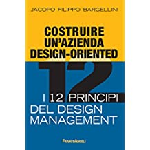 Costruire un'azienda design-oriented. I 12 principi del design management: I 12 principi del design management (Azienda moderna)