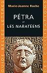 Pétra et les Nabatéens par Roche