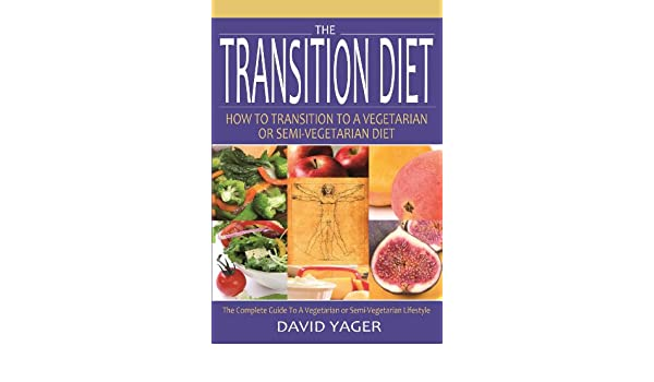 The Transition Diet  How to Transition to a Vegetarian or Semi-Vegetarian Diet