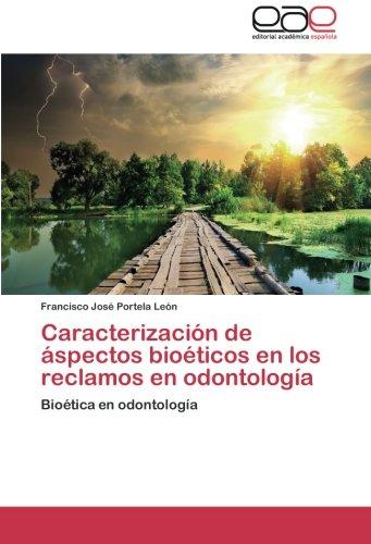 Caracterizacion de Aspectos Bioeticos En Los Reclamos En Odontologia por Portela Leon Francisco Jose