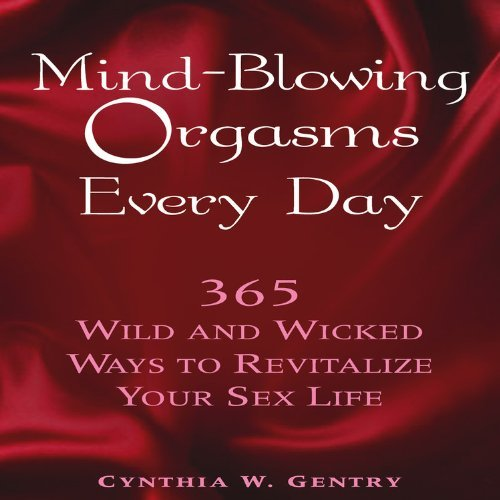 Mind-blowing Orgasms Every Day: 365 Wild and Wicked Ways to Revitalize Your Sex Life by Cynthia W. Gentry (1-Jul-2006) Paperback