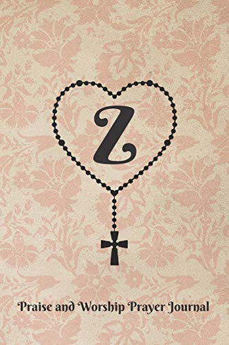 Rose Floral Wallpaper (Letter Z Personalized Monogram Praise and Worship Prayer Journal - Rosary Cross: Heart Shaped Rosary Beads with Cross on Antique Floral Wallpaper Pattern in Rose Beige Bible Study Notebook)