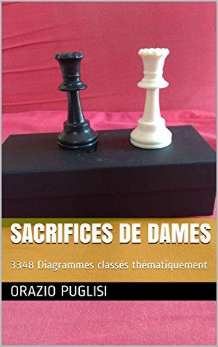 Sacrifices de Dames: 3348 Diagrammes classés thématiquement par [Puglisi, Orazio]