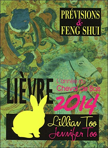 Lièvre 2014 - Prévisions & Feng Shui par Lillian Too, Jennifer Too