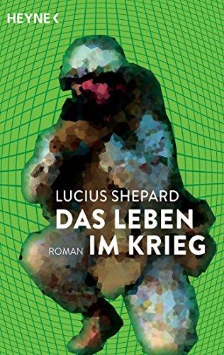 Lucius Shepard - Das Leben im Krieg