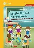 Spiele für den Morgenkreis: Motivierende Ideen für die Grundschule (1. bis 4. Klasse)