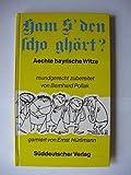 Ham S' den scho ghört? Aechte bayrische Witze, mundgerecht zubereitet - Bernhard Pollak